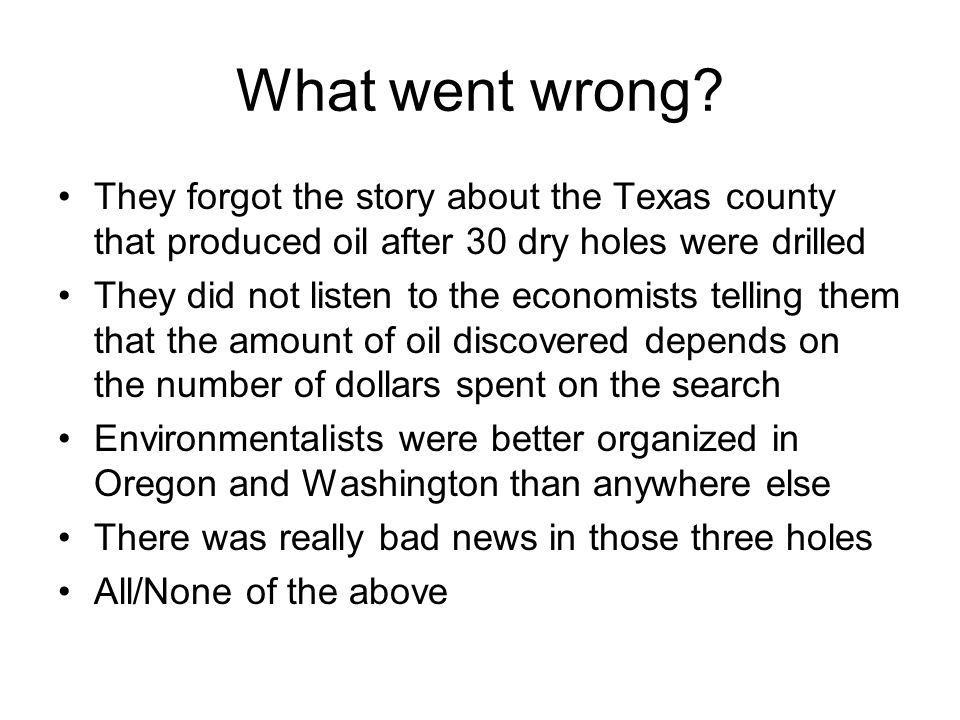 What went wrong They forgot the story about the Texas county that produced oil after 30 dry holes were drilled.
