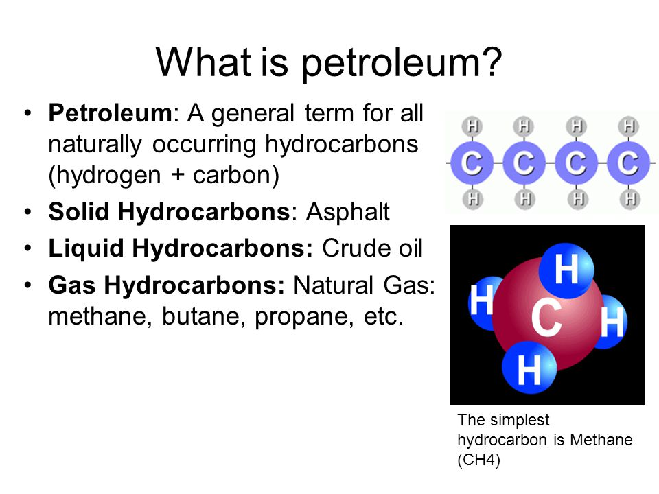 What is petroleum Petroleum: A general term for all naturally occurring hydrocarbons (hydrogen + carbon)