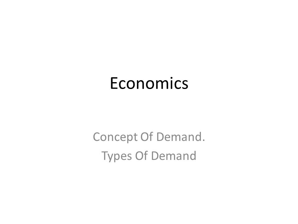 Concept Of Demand. Types Of Demand