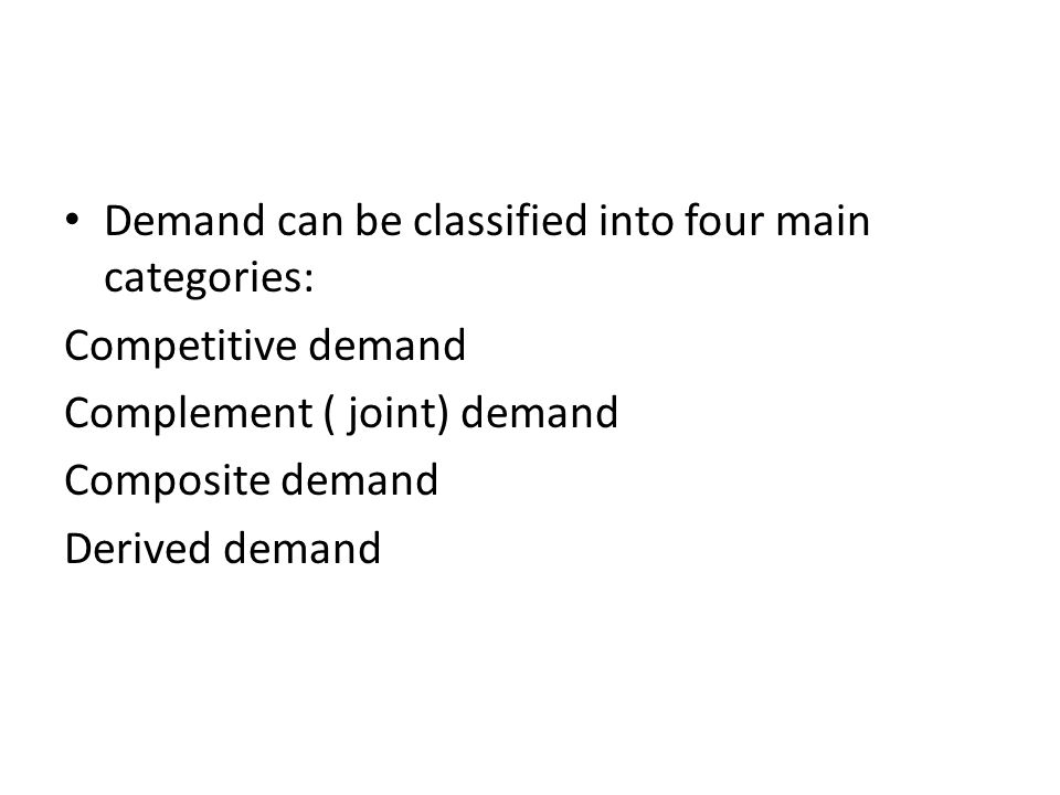 Demand can be classified into four main categories: