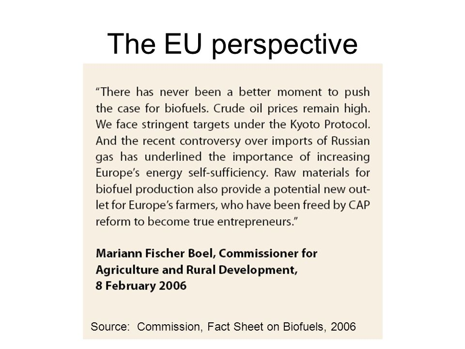 The EU perspective Source: Commission, Fact Sheet on Biofuels, 2006