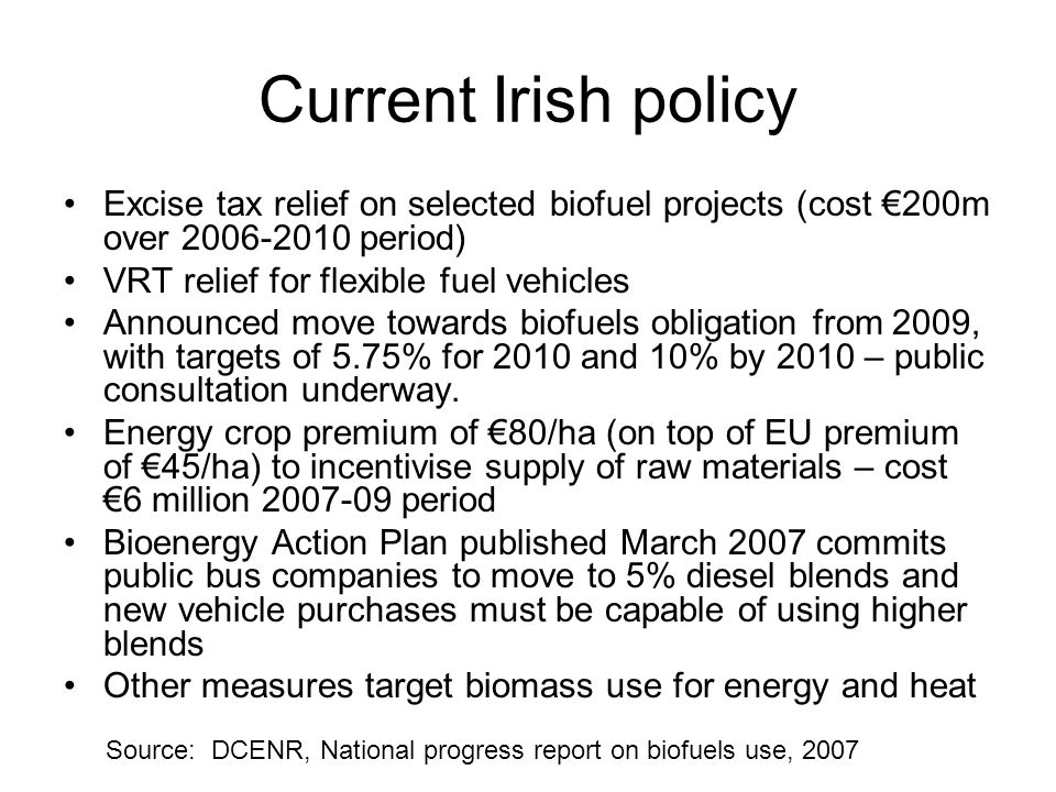 Current Irish policy Excise tax relief on selected biofuel projects (cost €200m over 2006-2010 period)