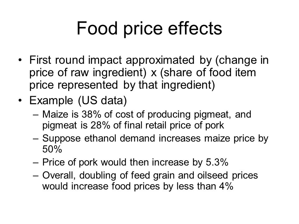 Food price effects First round impact approximated by (change in price of raw ingredient) x (share of food item price represented by that ingredient)