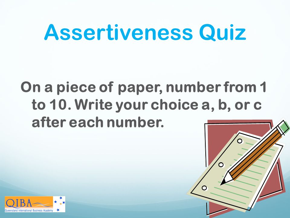 Assertiveness Quiz On a piece of paper, number from 1 to 10.