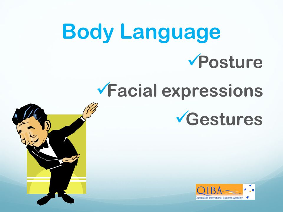 Body Language Posture Facial expressions Gestures