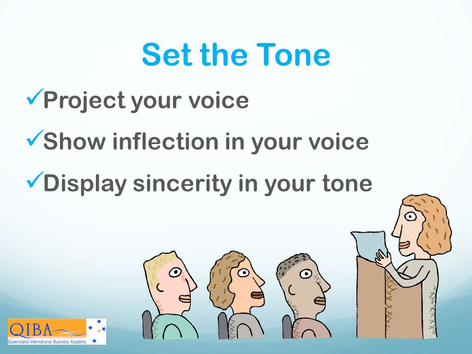 Set the Tone Project your voice Show inflection in your voice