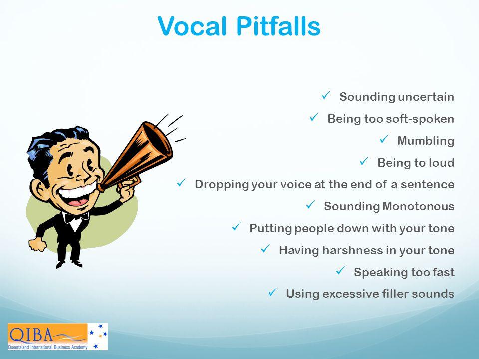 Vocal Pitfalls Sounding uncertain Being too soft-spoken Mumbling