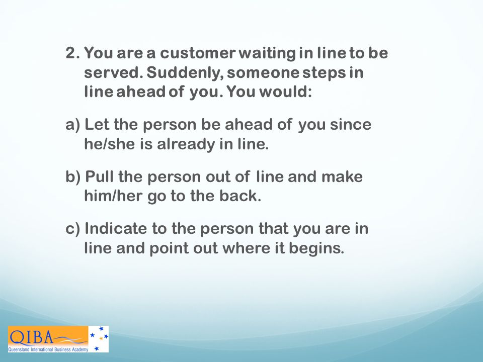 2. You are a customer waiting in line to be served