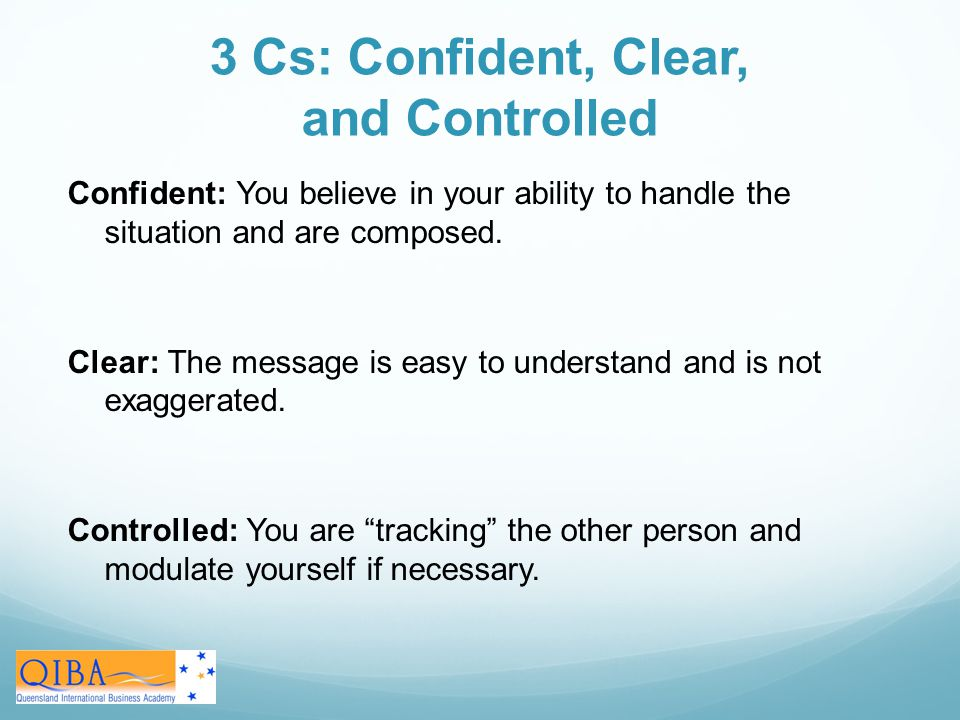 3 Cs: Confident, Clear, and Controlled