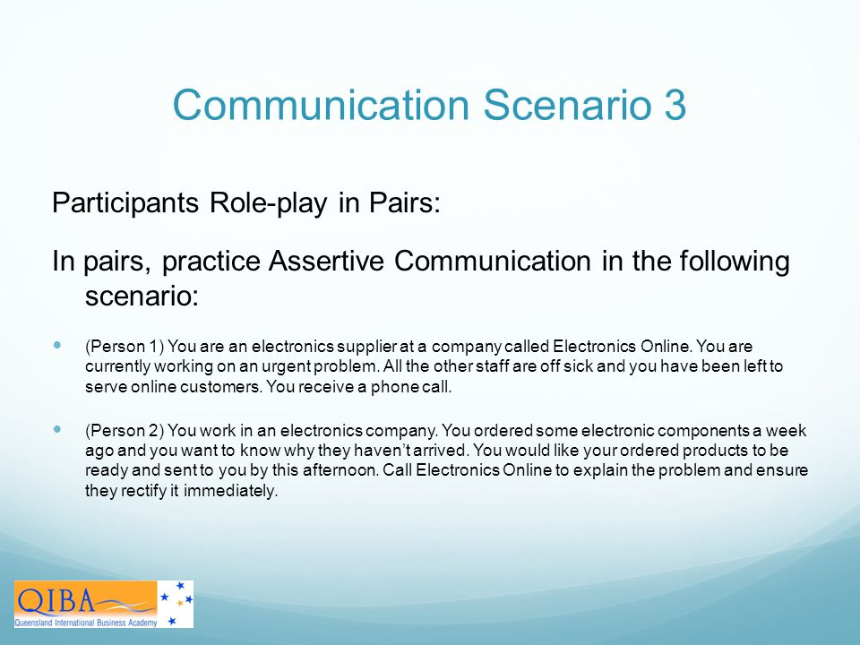 communication scenario Communication activity goal: to practice communication skills  (practice scenario)  communication: were the actors using assertive communication address what .