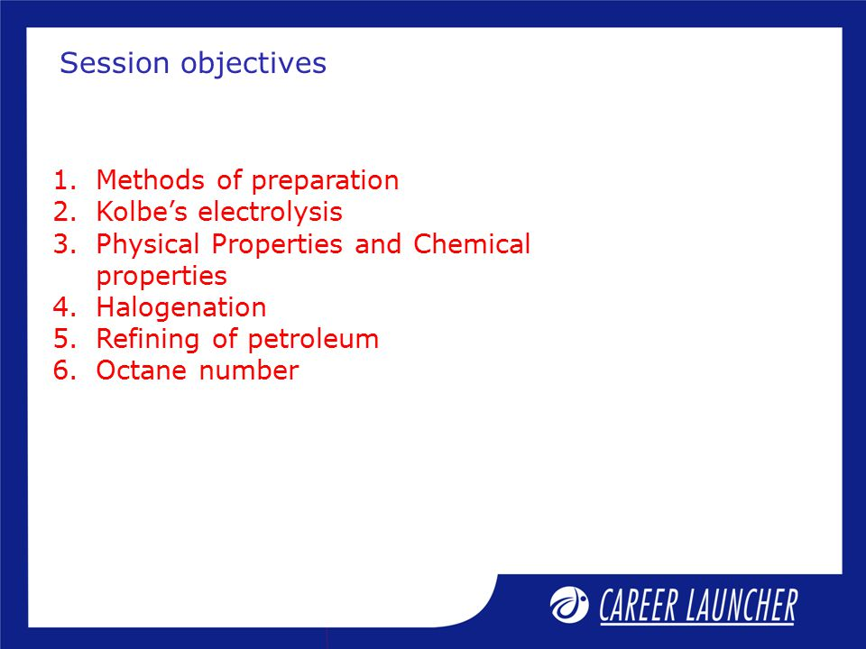 Session objectives Methods of preparation Kolbe's electrolysis