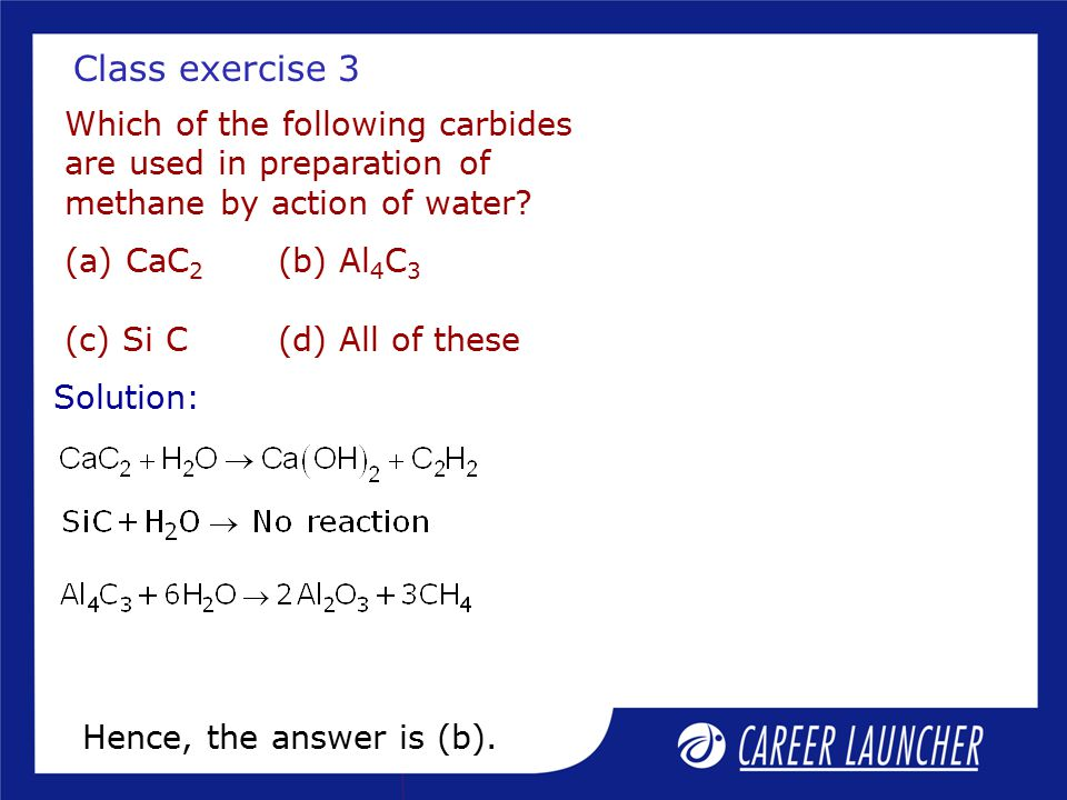 Class exercise 3 Which of the following carbides are used in preparation of methane by action of water