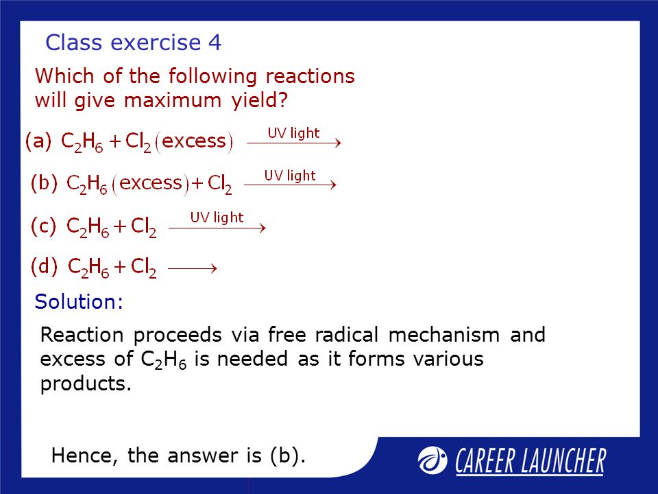 Class exercise 4 Which of the following reactions will give maximum yield Solution: