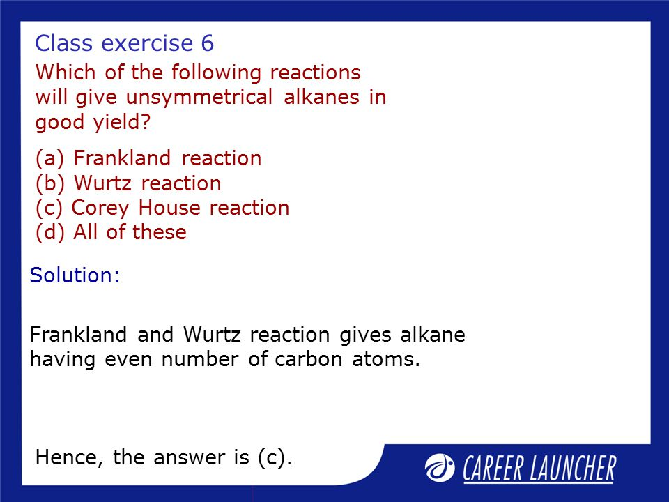 Class exercise 6 Which of the following reactions will give unsymmetrical alkanes in good yield
