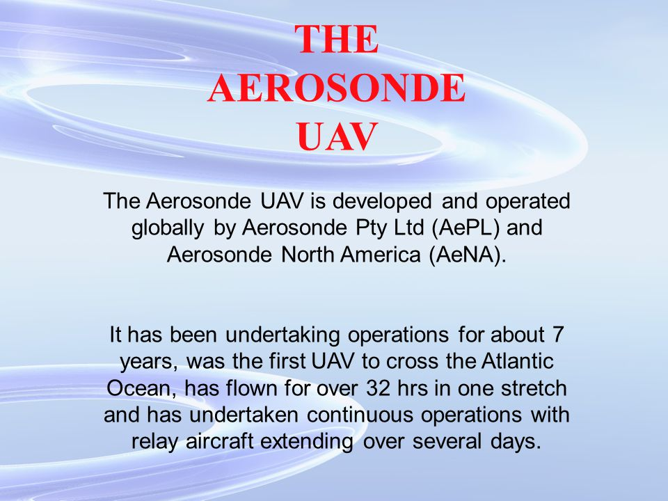 THE AEROSONDE. UAV. The Aerosonde UAV is developed and operated globally by Aerosonde Pty Ltd (AePL) and Aerosonde North America (AeNA).