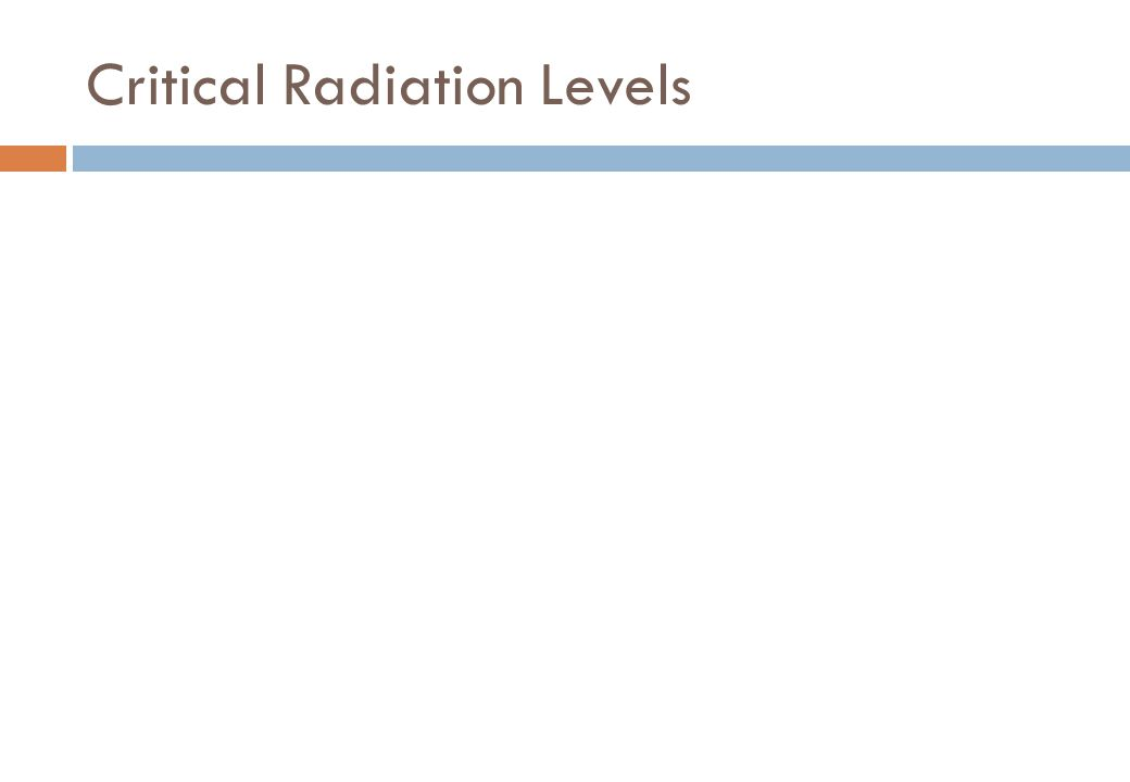 Critical Radiation Levels