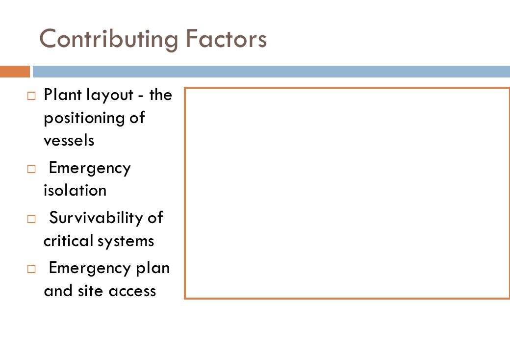 Contributing Factors Plant layout - the positioning of vessels