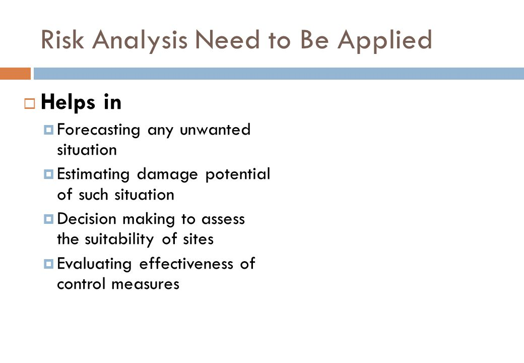 Risk Analysis Need to Be Applied