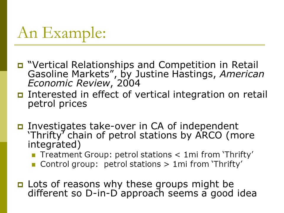 An Example: Vertical Relationships and Competition in Retail Gasoline Markets , by Justine Hastings, American Economic Review, 2004.