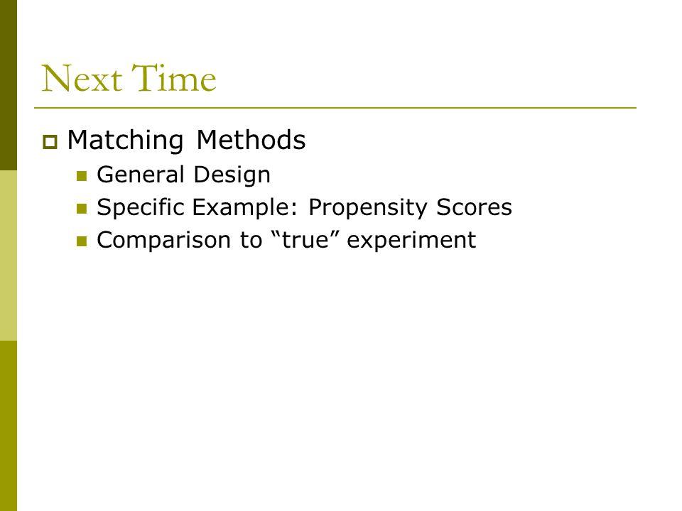 Next Time Matching Methods General Design