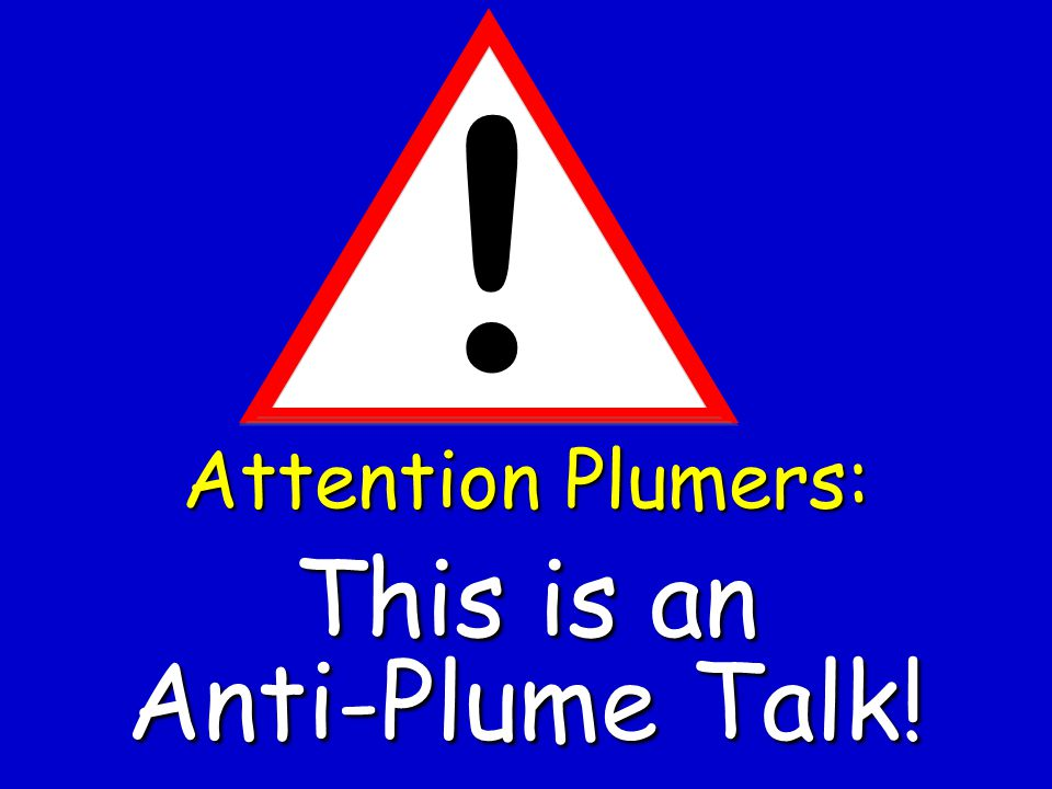 This is an Anti-Plume Talk!