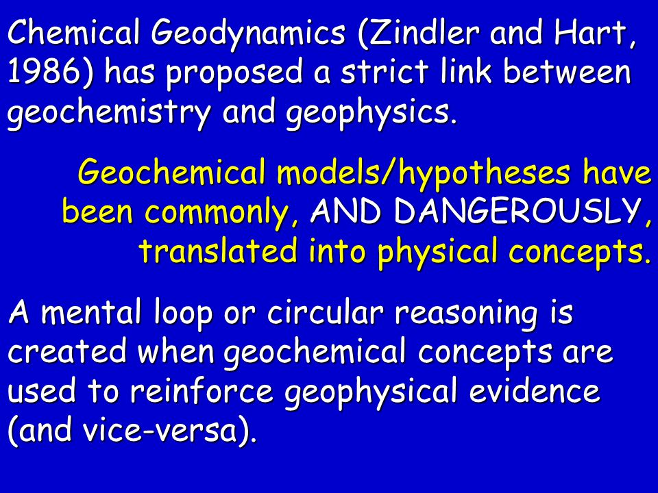 Chemical Geodynamics (Zindler and Hart, 1986) has proposed a strict link between geochemistry and geophysics.