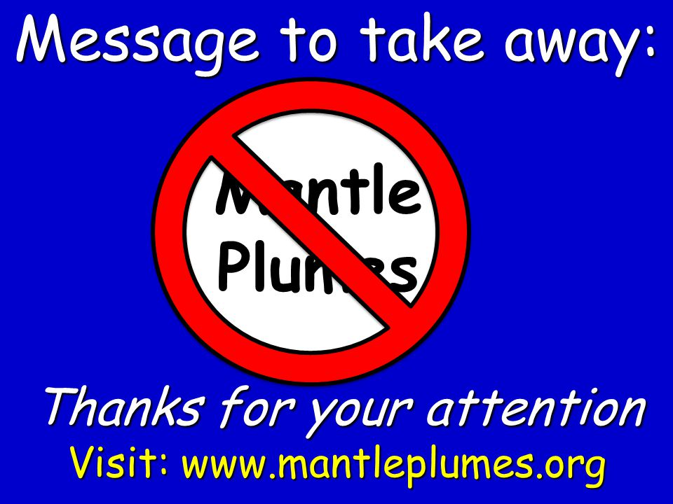 Mantle Plumes Message to take away: Thanks for your attention