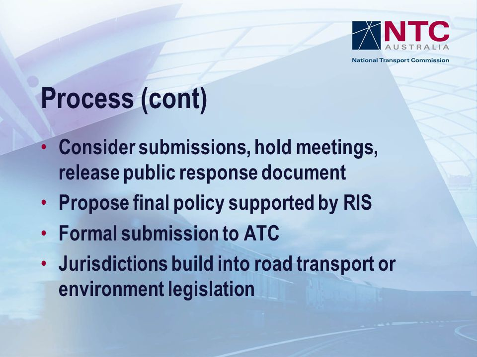 Process (cont) Consider submissions, hold meetings, release public response document. Propose final policy supported by RIS.