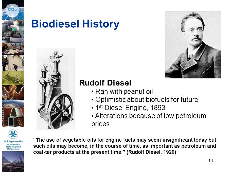 Biodiesel History Rudolf Diesel Ran with peanut oil