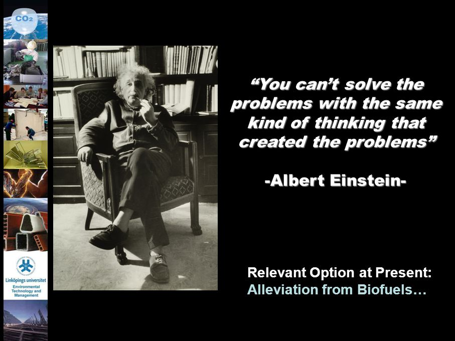You can't solve the problems with the same kind of thinking that created the problems