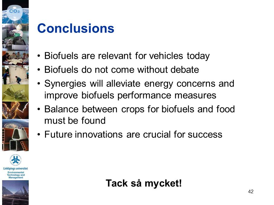 Conclusions Tack så mycket! Biofuels are relevant for vehicles today