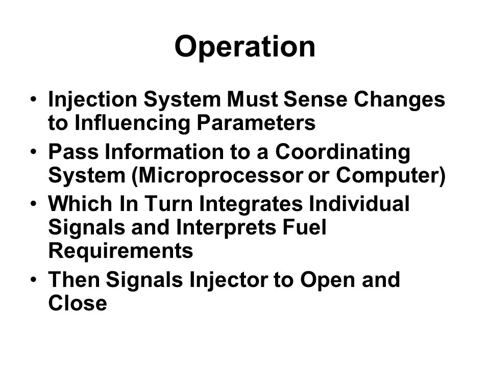 Operation Injection System Must Sense Changes to Influencing Parameters. Pass Information to a Coordinating System (Microprocessor or Computer)