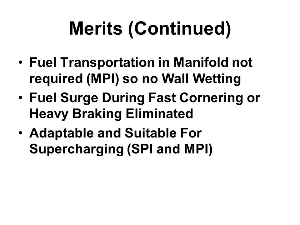 Merits (Continued) Fuel Transportation in Manifold not required (MPI) so no Wall Wetting.