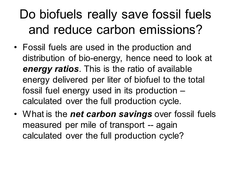 Do biofuels really save fossil fuels and reduce carbon emissions