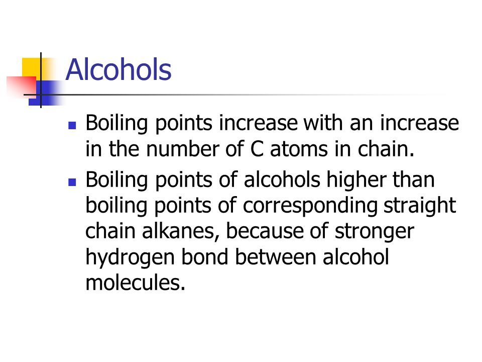 Alcohols Boiling points increase with an increase in the number of C atoms in chain.
