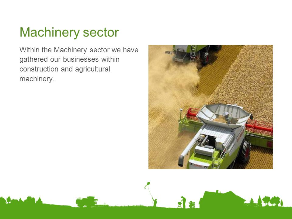 Machinery sector Within the Machinery sector we have gathered our businesses within construction and agricultural machinery.