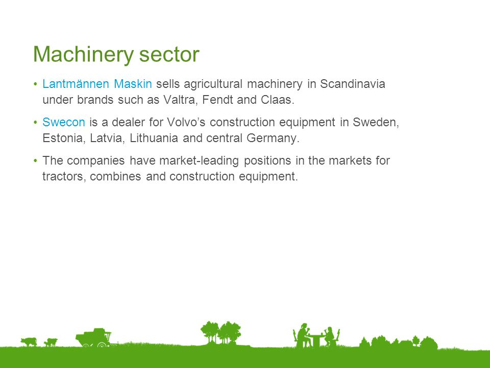 Machinery sector Lantmännen Maskin sells agricultural machinery in Scandinavia under brands such as Valtra, Fendt and Claas.