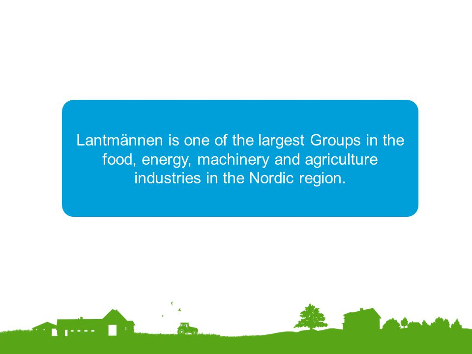 Lantmännen is one of the largest Groups in the food, energy, machinery and agriculture industries in the Nordic region.
