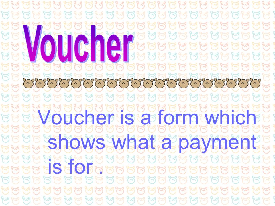 Voucher is a form which shows what a payment is for .
