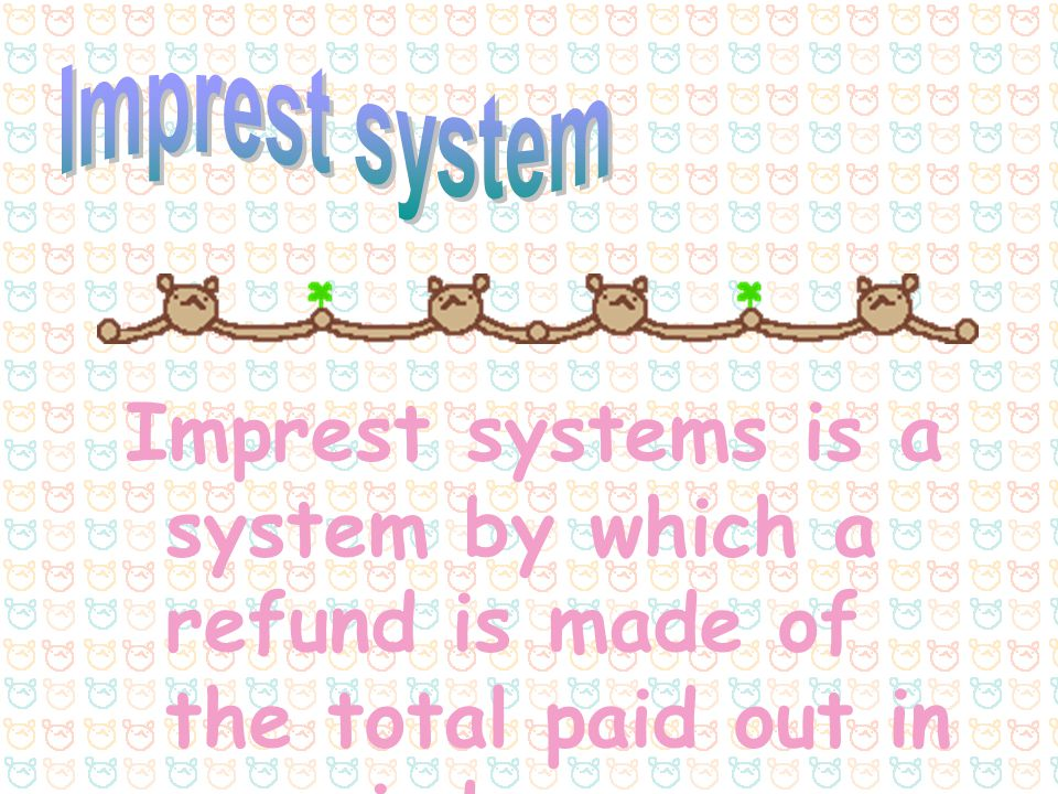 Imprest system Imprest systems is a system by which a refund is made of the total paid out in a period.