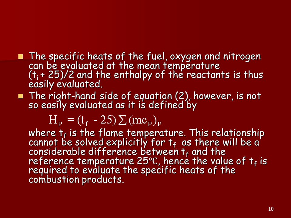 The specific heats of the fuel, oxygen and nitrogen can be evaluated at the mean temperature (ti + 25)/2 and the enthalpy of the reactants is thus easily evaluated.