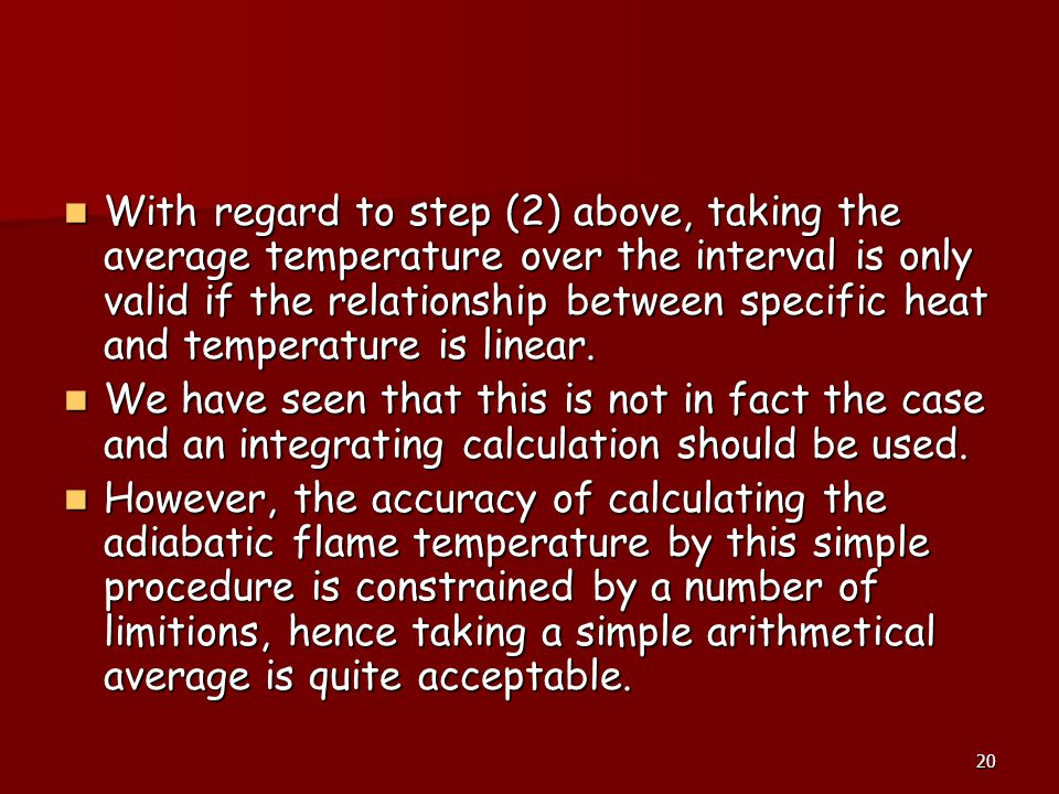 With regard to step (2) above, taking the average temperature over the interval is only valid if the relationship between specific heat and temperature is linear.