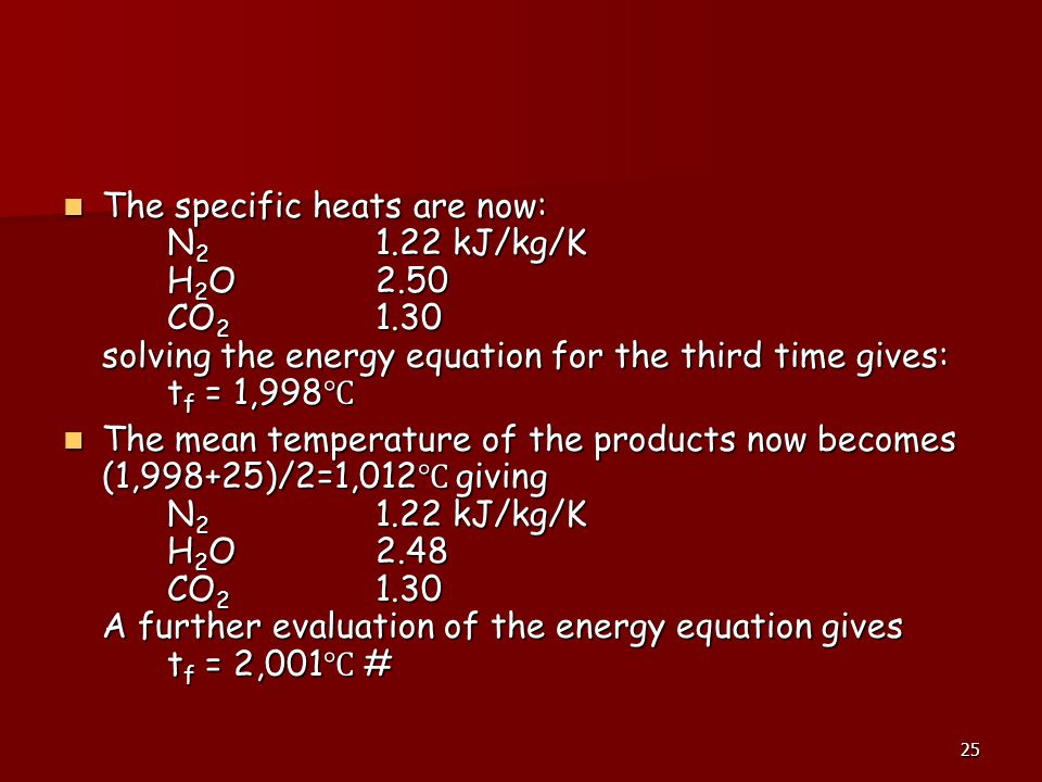 The specific heats are now:. N2. 1. 22 kJ/kg/K. H2O. 2. 50. CO2. 1