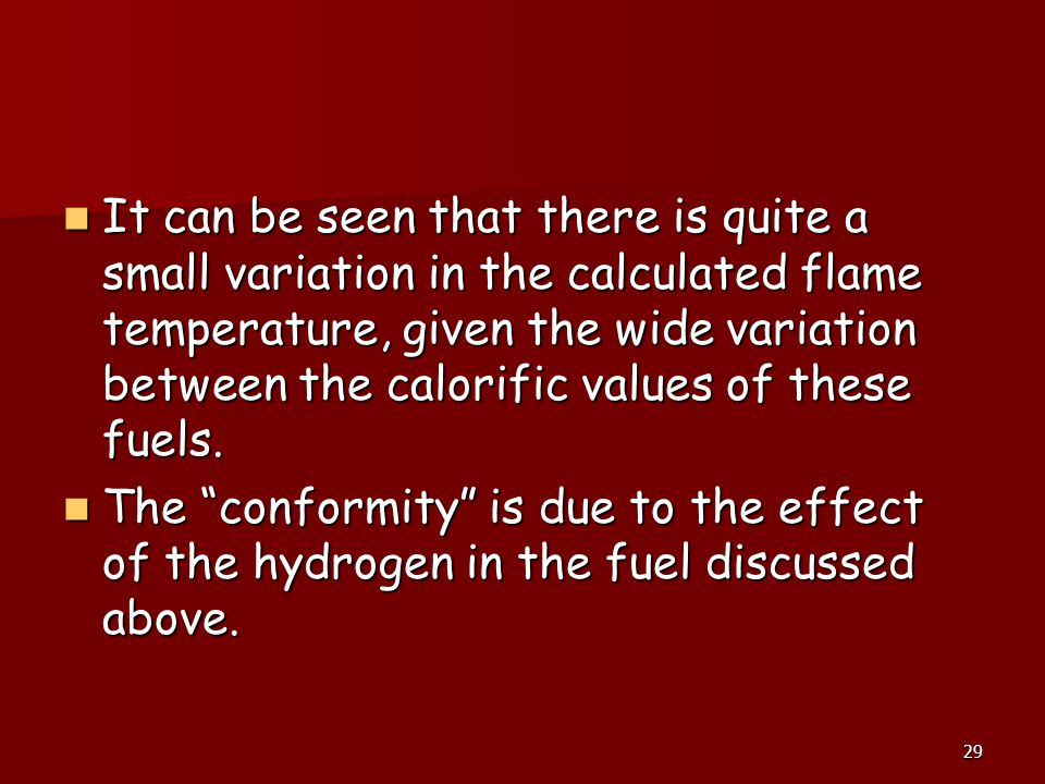 It can be seen that there is quite a small variation in the calculated flame temperature, given the wide variation between the calorific values of these fuels.