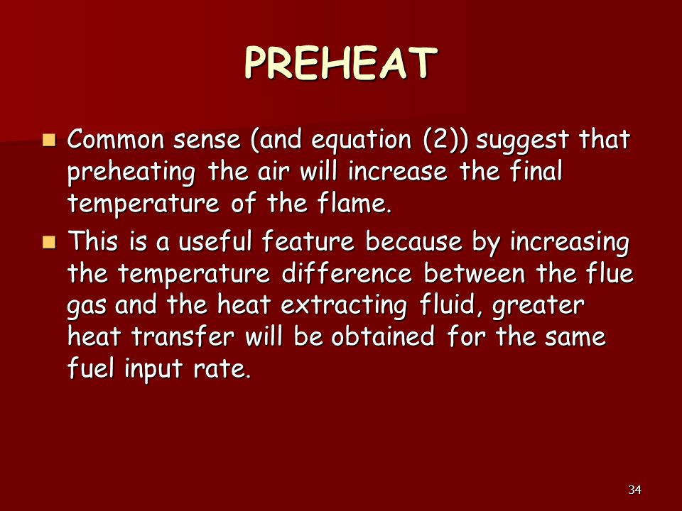 PREHEAT Common sense (and equation (2)) suggest that preheating the air will increase the final temperature of the flame.