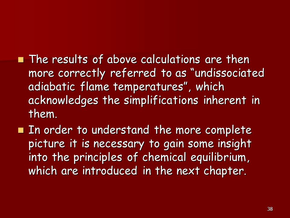 The results of above calculations are then more correctly referred to as undissociated adiabatic flame temperatures , which acknowledges the simplifications inherent in them.