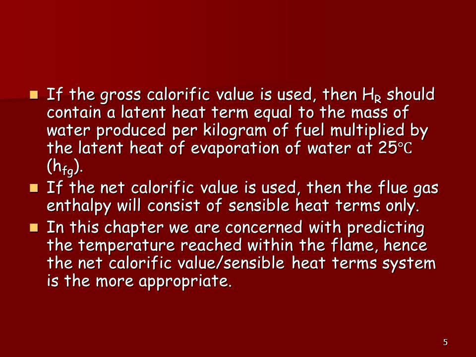 If the gross calorific value is used, then HR should contain a latent heat term equal to the mass of water produced per kilogram of fuel multiplied by the latent heat of evaporation of water at 25℃ (hfg).