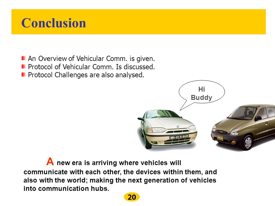 Conclusion An Overview of Vehicular Comm. is given.