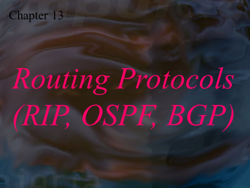 Chapter 13 Routing Protocols (RIP, OSPF, BGP)
