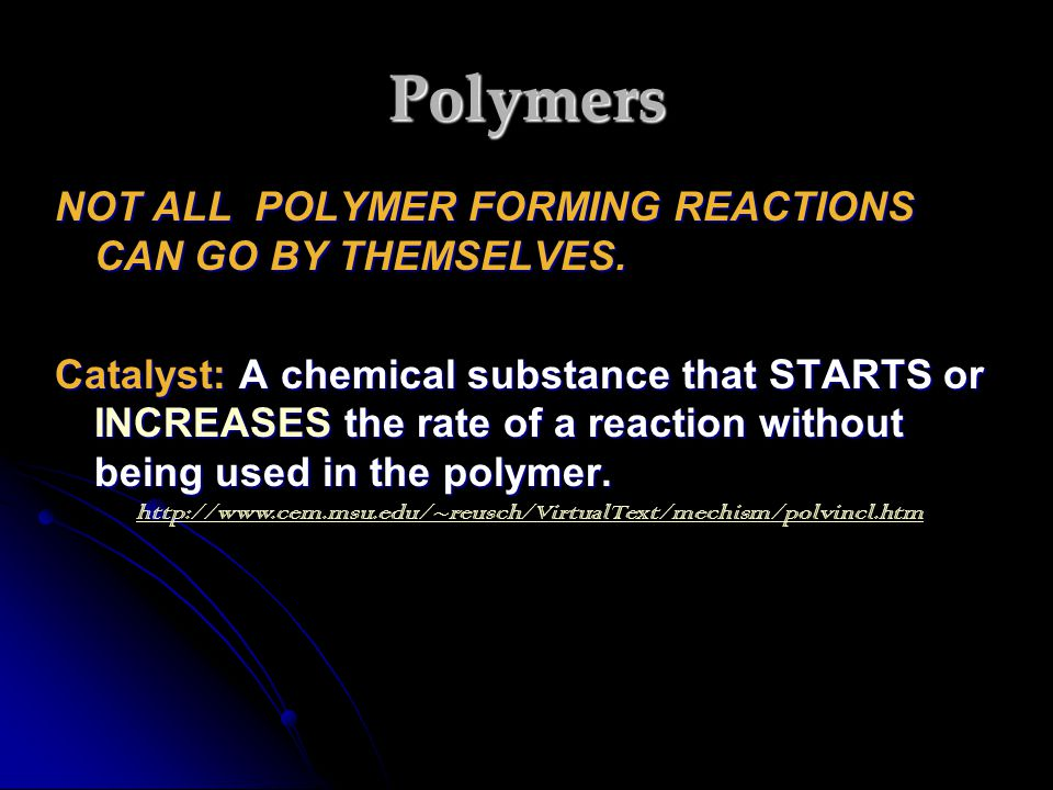 Polymers NOT ALL POLYMER FORMING REACTIONS CAN GO BY THEMSELVES.